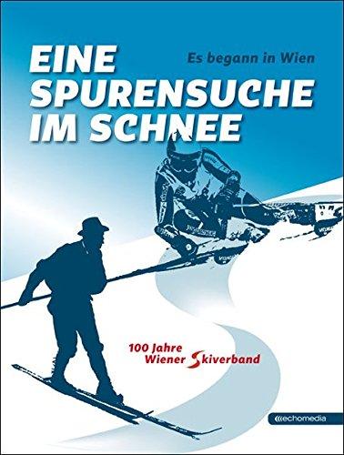 Es begann in Wien – Eine Spurensuche im Schnee: 100 Jahre Wiener Skiverband