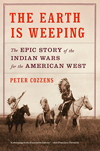 The Earth Is Weeping: The Epic Story of the Indian Wars for the American West por Peter Cozzens