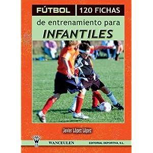 FÚTBOL: 120 FICHAS DE ENTRENAMIENTO PARA INFANTILES (II)