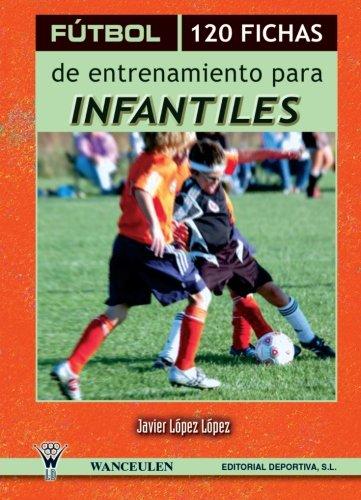 FÚTBOL: 120 FICHAS DE ENTRENAMIENTO PARA INFANTILES (II) - 9788498232554