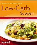 Low-Carb-Suppen - 40 Suppen und Eintöpfe zum einfachen Nachkochen