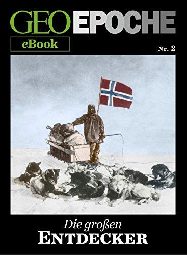 GEO EPOCHE eBook Nr. 2: Die großen Entdecker: Zehn historische Reportagen über Abenteurer, die das Bild der Erde gewandelt haben