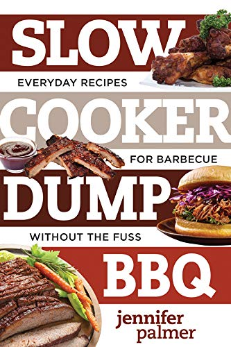 Slow Cooker Dump BBQ: 5-Ingredient Recipes for Barbecue Great and Easy (Best Ever) -
