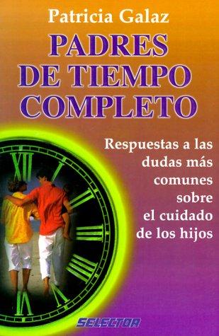 Descargar Libro Padres de Tiempo Completo / Full Time Parents de Patricia Galaz