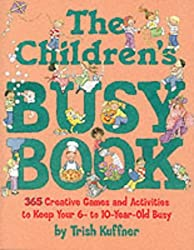 The Children's Busy Book: 365 Creative Games and Activities to Keep Your 6 to 10 Year Old Busy