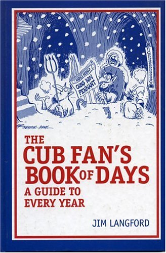 The Cubs Fan's Book of Days: A Guide to Every Year por Jim Langford