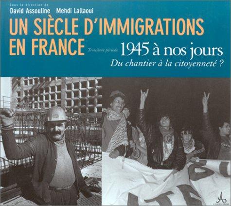 UN SIECLE D'IMMIGRATIONS EN FRANCE. Troisième période 1945 à nos jours, Du chantier à la citoyenneté ?
