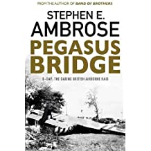 Pegasus Bridge: D-day: The Daring British Airborne Raid by Stephen E. Ambrose (2016-05-05)