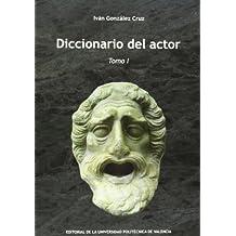 Diccionario Del Actor. Tomo I: 1