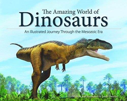 The Amazing World of Dinosaurs: An Illustrated Journey Through the Mesozoic Era por James Kuether