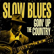 Slow Blues Goin' Up the Country