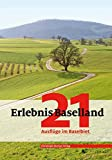 Erlebnis Baselland: 21 Ausflüge im Baselbiet