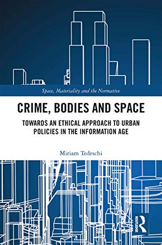 Crime, Bodies and Space: Towards an Ethical Approach to Urban Policies in the Information Age (English Edition)