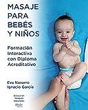 Masaje para Bebes y Ninos.: Formacion interactiva con Diploma acreditativo: Volume 1 (Terapias Naturales AulaQuiros)