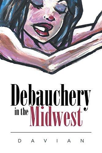 Debauchery in the Midwest by Davian Davian (2014-01-31)