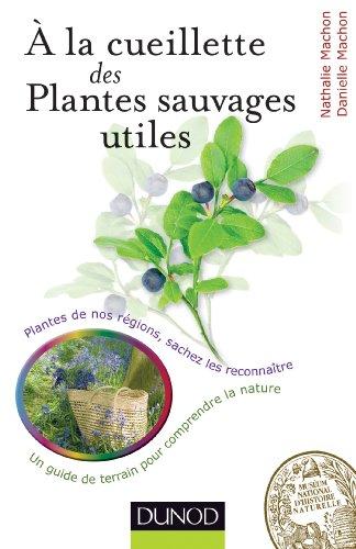 Lire À la cueillette des plantes sauvages utiles : Plantes médicinales, tincturiales, aromatiques... sachez les reconnaître (L'amateur de nature) pdf