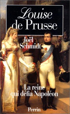 Louise de Prusse: La reine qui défia Napoléon par Joël Schmidt