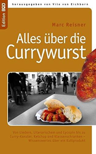 Alles über die Currywurst: Von Liedern, Literarischem und Lycopin bis zu Curry-Kanzler, Ketchup und Klassenschranken - Wissenswertes über ein Kultprodukt (Edition BoD)