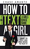 How to Text a Girl: A Girls Chase Guide (Girls Chase Guides Book 1)