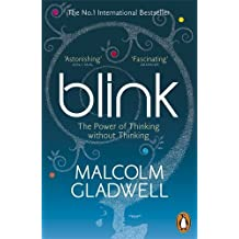 Blink: The Power of Thinking Without Thinking by Malcolm Gladwell (2006-02-23)