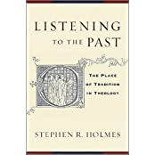 Listening to the Past: The Place of Tradition in Theology: On the Theory and Practice of Historical Theology