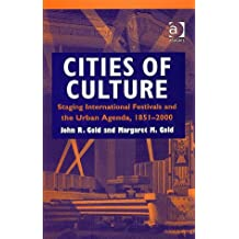 Cities of Culture: Staging International Festivals and the Urban Agenda, 1851–2000: Tourism, Promotion and Consumption of Spectacle in Western Cities Since 1851