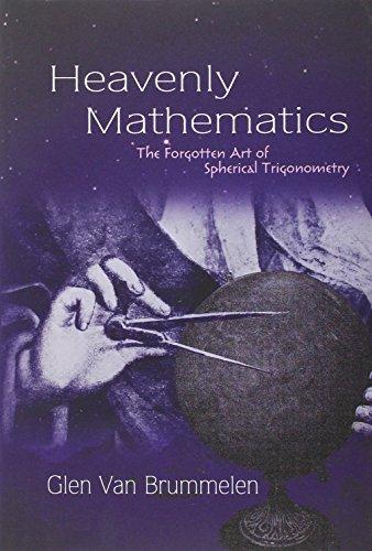 Heavenly Mathematics: The Forgotten Art of Spherical Trigonometry by Van Brummelen, Glen (December 23, 2012) Hardcover