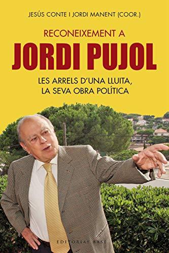 Reconeixement a Jordi Pujol. Les arrels d'una lluita, la seva obra política (Base Històrica) por Jesús Conte