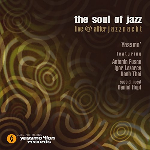 The Soul Of Jazz - Live At The Alfter Jazznacht (Feat. Antonio Fusco, Igor Lazarev & Danh Thai)