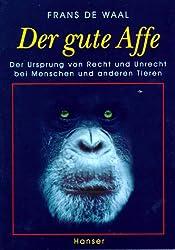 Der gute Affe: Der Ursprung von Recht und Unrecht bei Menschen und anderen Tieren