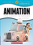 Calling All Innovators: A Career for You: Animation: From Concept to Consumer (Calling All Innovators: a Career for Youi)