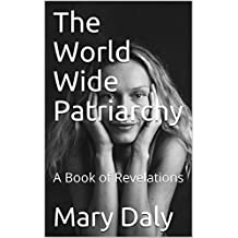 The World Wide Patriarchy: A Book of Revelations (English Edition)