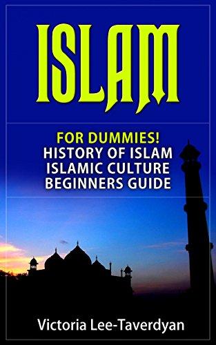 ISLAM: For Dummies! History of Islam. Islamic Culture. Beginners Guide (Quran, Allah, Mecca, Muhammad, Ramadan, Women in Islam) (English Edition)