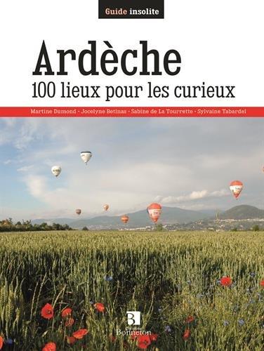 ARDECHE 100 LIEUX POUR LES CURIEUX