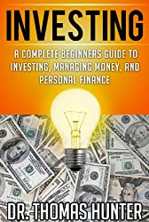 INVESTING: A Complete Beginners Guide to Investing, Managing Money, and Personal Finance (Investing Books, Investing for Beginners, Investing in Stocks) (English Edition)