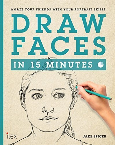 Draw Faces in 15 Minutes: Amaze your friends with your portrait skills (Draw in 15 Minutes) by Jake Spicer (2014-06-10)