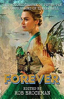 Forever: The Autobiography of Peter Pan & Confessions of Tinkerbell by [Brockman, Rob]