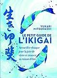 Le petit guide de l'ikigai - Accueillir chaque jour la joie de vivre et trouver sa raison d'être