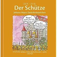 Der Schütze: Johann Mayrs Satierkreiszeichen. 23. November bis 21. Dezember