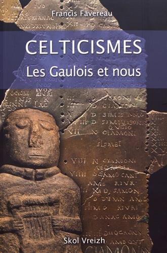 Celticismes : Nos Ancetres Parlaient-Ils Gaulois ? par