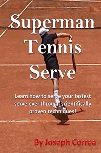 Superman Tennis Serve: Learn How To Serve Fastest Serve Ever With Scientifically Proven Techniques! por Joseph Correa