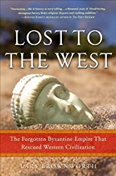 Lost to the West: The Forgotten Byzantine Empire That Rescued Western Civilization by Lars Brownworth (2009-09-15)