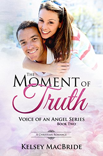 The Moment of Truth : A Christian Romance (Voice of an Angel Book 2)