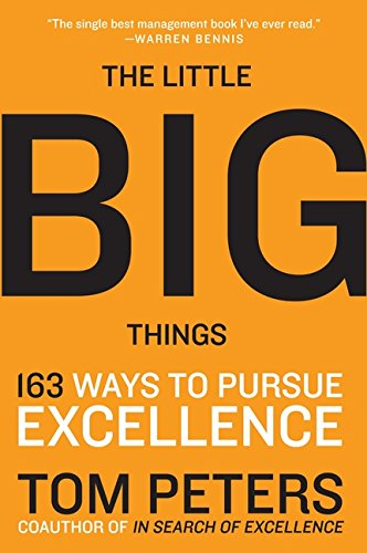 The Little Big Things: 163 Ways to Pursue EXCELLENCE por Thomas J. Peters