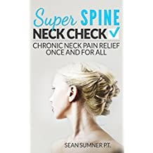 Neck Check: Chronic Neck Pain Relief Once and For All (Super Spine) (English Edition)