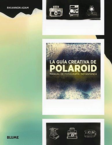 La gua creativa de Polaroid: Manual de fotografa instantnea
