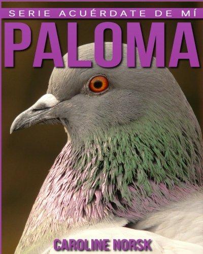 Paloma: Libro de imágenes asombrosas y datos curiosos sobre los Paloma para niños (Serie Acuérdate de mí)