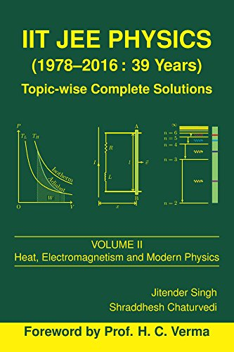 IIT JEE Physics (1978-2016: 39 Years) Vol. 2 (Topic-wise Complete Solutions) by [Chaturvedi, Shraddhesh, Singh, Jitender]