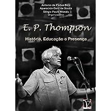 E. P. Thompson: História, educação e presença