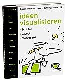 Ideen visualisieren: Scribble - Layout - Storyboard Ein Handbuch der Entwurfstechnik - Gregor Krisztian
